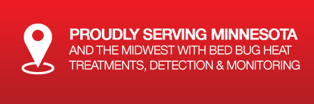Proudly SERVING Minnesota And the MIDWEST WITH BED BUG Heat Treatments, Detection & Monitoring